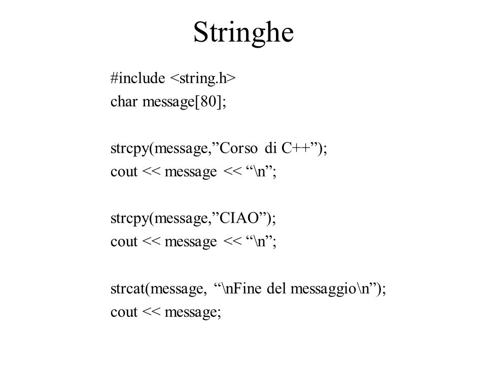 Stringhe #include <string.h> char message[80];